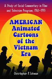 American Animated Cartoons of the Vietnam Era: A Study of Social Commentary in Films And Television Programs, 1961-1973 by Christopher P. Lehman - Paperback - 2006-10-27 - from Ergodebooks and Biblio.com