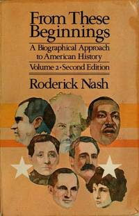 FROM THESE BEGINNINGS : A BIOGRAPHICAL APPROACH TO AMERICAN HISTORY (VOL. 2)