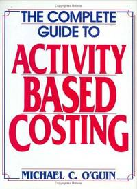 The Complete Guide to Activity-Based Costing