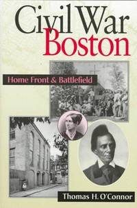 CIVIL WAR BOSTON - HOME FRONT AND BATTLEFIELD - SIGNED