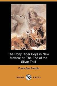 image of The Pony Rider Boys in New Mexico; or, The End of the Silver Trail (Dodo Press)