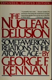 The Nuclear Delusion : Soviet-American Relations in the Atomic Age; Expanded, Updated Edition by  George F Kennan - Paperback - 1983 - from Kadriin Blackwell and Biblio.com
