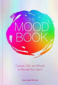 MOOD BOOK: Crystals, Oils & Rituals To Elevate Your Spirit (H)
