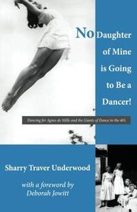 Dancing for Agnes de Mille and the Giants of Dance in the 40s [Paperback] Underwood, Sharry...