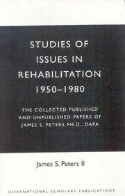 Studies of Issues In Rehabilitation, 1950-1980: The Collected Published and Unpublished Papers of James S. Peters, Ph. D. , DAPA