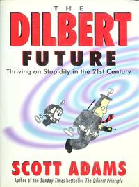 The Dilbert Future: Thriving on Stupidity by Scott Adams - Hardcover - 1997-09-19 - from The Monster Bookshop (SKU: mon0006252002)