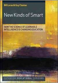 New Kinds of Smart: How the Science of Learnable Intelligence is Changing Education (Expanding Educational Horizons) by Bill Lucas; Guy Claxton - Paperback - 2010-03-01 - from Ergodebooks and Biblio.com