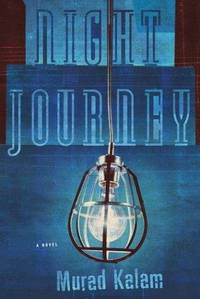 Night Journey: A Novel  by Kalam, Murad