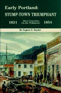 Early Portland: Stump-Town Triumphant, Rival Towns on the Willamette 1831-1854