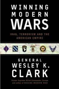 WINNING MODERN WARS  Iraq, Terrorism, and the american Empire by  GENERAL WESLEY K CLARK - Signed First Edition - 2003 - from Gian Luigi Fine Books Inc. (SKU: 032106)