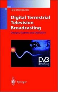 Digital Terrestrial Television Broadcasting: Designs, Systems and Operation (Engineers in...