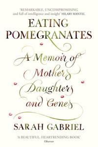 Eating Pomegranates : A Memoir of Mothers, Daughters, and Genes