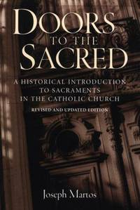 Doors to the Sacred: A Historical Introduction to Sacraments in the Catholic Church by Joseph Martos - Paperback - 2nd Edition - 2001 - from Charles Byrnes Bookshop and Biblio.com