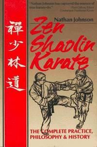 Zen Shaolin Karate; The Complete Practice, Philosophy, and History