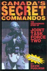 Canada's Secret Commandos The unauthorized story of Joint Task Force Two
