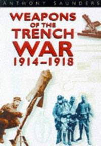 Weapons of the Trench War 1914-1918