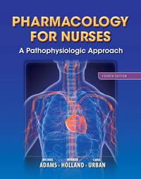 Pharmacology for Nurses: A Pathophysiologic Approach (4th Edition) (Adams, Pharmacology for Nurses)