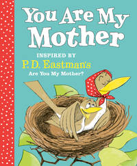 You Are My Mother: Inspired by P.D. Eastman's Are You My Mother?
