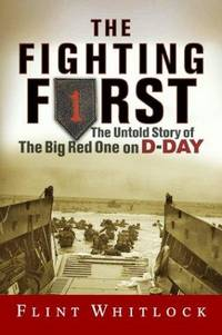 The Fighting First: The Untold Story Of The Big Red One On D-day by Flint Whitlock - Hardcover - 2004-04-13 - from Ergodebooks (SKU: SONG081334218X)