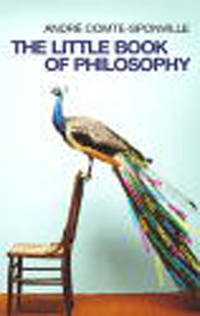 The LITTLE BOOK OF PHILOSOPHY by Comte-Sponville, Andre - 2005