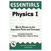 THE ESSENTIALS OF PHYSICS I : Quick Access to the Important Facts & Concepts