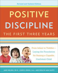 Positive Discipline: The First Three Years, Revised and Updated Edition: From Infant to...