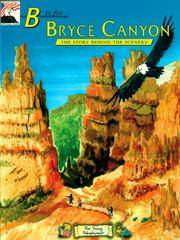 B is for Bryce Canyon: The Story Behind the Scenery Biff Baird & Judy Rosen; Cheri C....