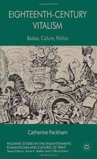Eighteenth Century Vitalism. Bodies, Culture, Politics
