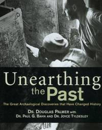 Unearthing the Past: The Great Archaeological Discoveries that Have Changed History