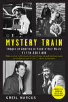 image of Mystery Train: Images of America in Rock 'n' Roll Music: Fifth Edition