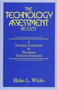 THE TECHNOLOGY ASSESSMENT PROCESS : A Strategic Framework for Managing Technical Innovation