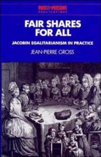 Fair Shares for All: Jacobin Egalitarianism in Practice (Past and Present Publications)