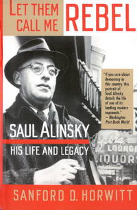 image of Let Them Call Me Rebel: Saul Alinsky: His Life and Legacy
