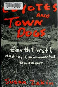 Coyotes and Town Dogs: Earth First! and the Environmental Movement.