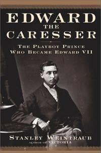 Edward the Caresser: The Playboy Prince Who Became Edward VII