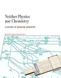Neither Physics nor Chemistry: A History of Quantam Chemistry