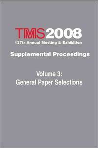 TMS 2008 annual meeting supplemental proceedings; v.3: General paper selections.