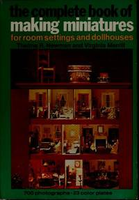 The Complete Book of Making Miniatures: For Room Settings and Dollhouses