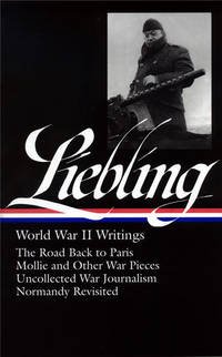 A. J. Liebling: World War II Writings (LOA #181): The Road Back to Paris / Mollie and Other War...