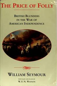 The Price of Folly : British Blunders in the War of American Independence