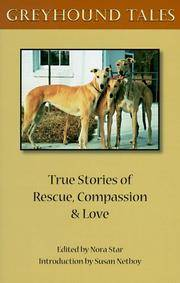 Greyhound Tales: True Stories of Rescue, Compassion and Love