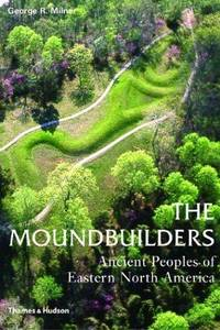 image of The Moundbuilders: Ancient Peoples of Eastern North America