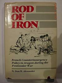 ROD OF IRON: FRENCH COUNTERINSURGENCY POLICY IN ARAGON DURING THE PENINSULAR WAR