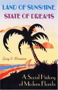 Land of Sunshine, State of Dreams: A Social History of Modern Florida (Florida History and Culture)