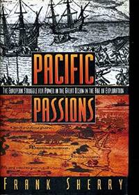 PACIFIC PASSIONS - The European Struggle for Power in the Great Ocean in the Age of Exploration