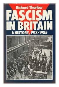 FASCISM IN BRITAIN: A HISTORY, 1918-1985
