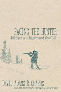 Facing the Hunter:  Reflections on a Misunderstood Way of Life