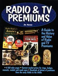 RADIO & TV PREMIUMS - A GUIDE TO THE HISTORY AND VALUE OF RADIO AND TV PREMIUMS