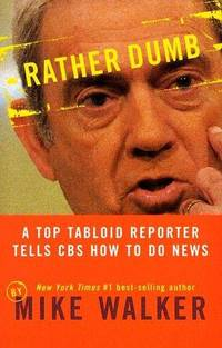 Rather Dumb  a Top Tabloid Reporter Tells CBS How To Do the News