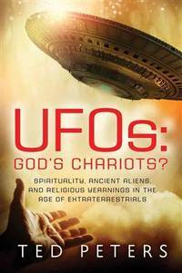 UFOs: God's Chariots?: Spirituality, Ancient Aliens, and Religious Yearnings in the Age of...
